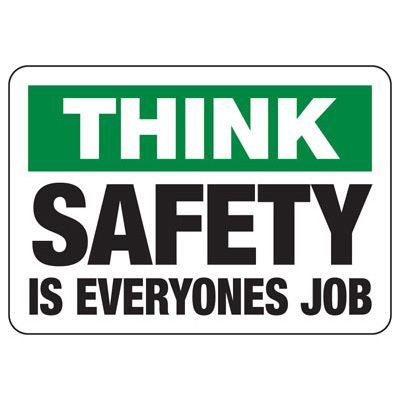 Think Safety Is Everyone's Job - Safety Reminder Signs