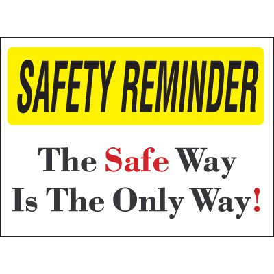 Safety Reminder Signs - Safe Is The Only Way