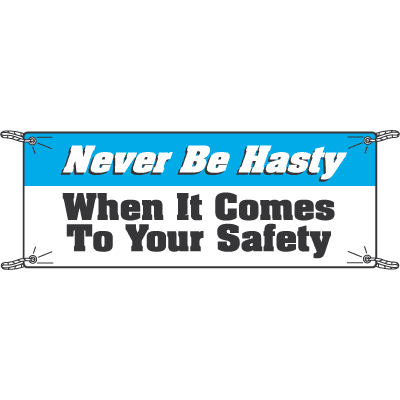 Never Be Hasty When It Comes to Safety Slogan Banners