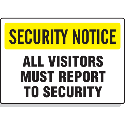 Security Notice Signs - All Visitors Must Report To Security