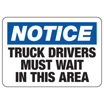 Notice Truck Driver Must Wait- Industrial Shipping and Receiving Signs