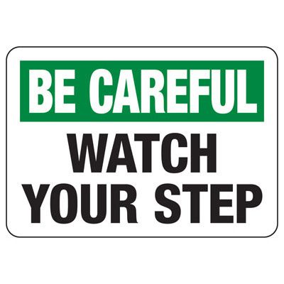 OSHA Informational Signs - Be Careful Watch Your Step