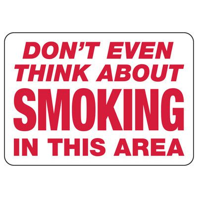 Don't Even Think About Smoking In This Area - No Smoking Sign