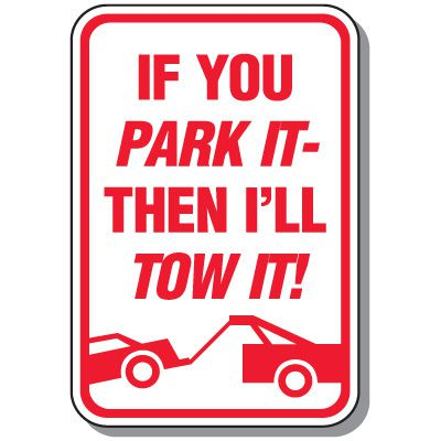 Tow Away Zone Signs - If You Park It Then I'll Tow It (With Graphic)