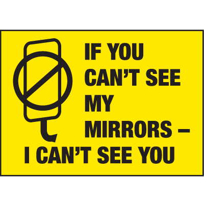 If You Can't See My Mirrors I Can't See You Truck Safety Signs