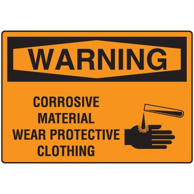 OSHA Warning Signs - Warning Corrosive Material Wear Protective Clothing