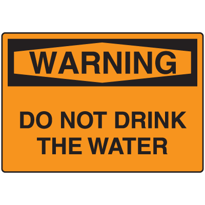 OSHA Warning Signs- Warning Do Not Drink The Water