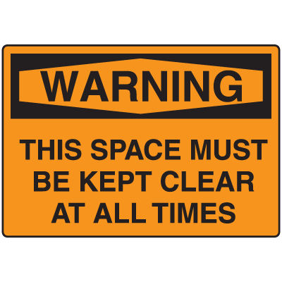 OSHA Warning Signs - Warning This Space Must Be Kept Clear At All Times